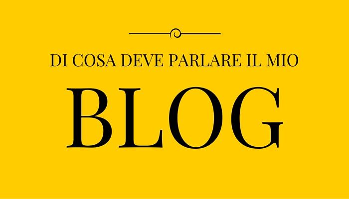 Di Cosa deve Parlare il mio Blog