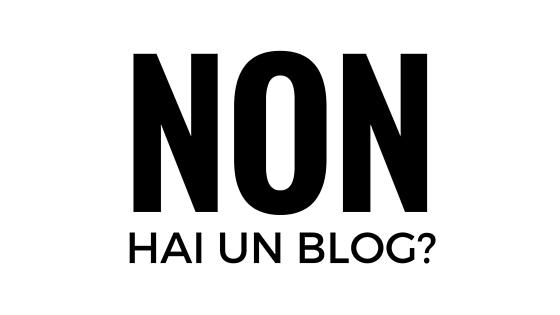 non hai un blog?