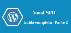 Yoast SEO – La Guida Completa – Parte 2 [Video]