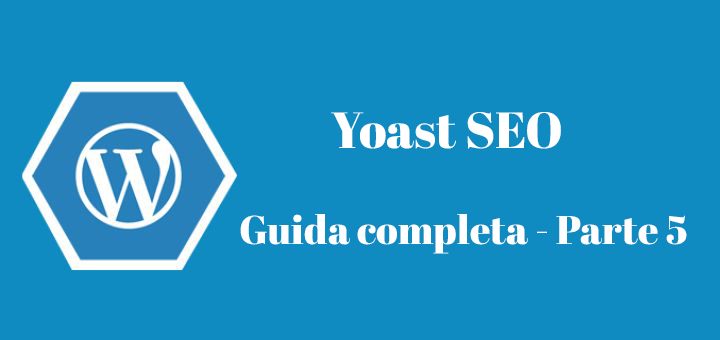 Yoast SEO – La Guida Completa – Parte 5 [Video]