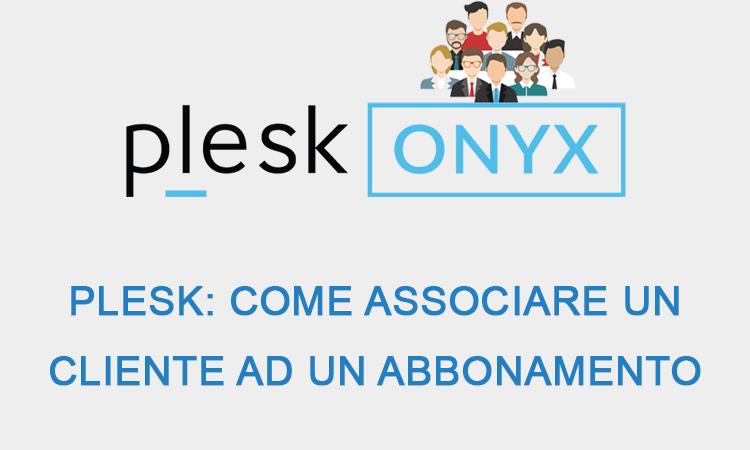 Plesk: come associare un cliente ad un abbonamento